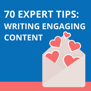 Writing Engaging Content: 70 Powerful Expert Tips